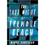 The Last Night at Tremore Beach A Novel by Santiago, Mikel, 9781501102240