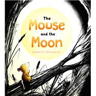 The Mouse and the Moon by Alborozo, Gabriel; Alborozo, Gabriel, 9781627792240