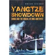 Yangtze Showdown: China and the Ordeal of Hms Amethyst by Izzard, Brian, 9781848322240