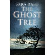 The Ghost Tree by Bain, Sara, 9781910692240