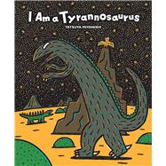 I Am a Tyrannosaurus by Miyanishi, Tatsuya, 9781940842240