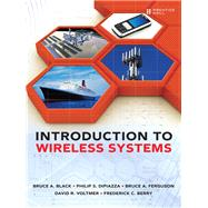Introduction to Wireless Systems by Black, Bruce A.; DiPiazza, Philip S.; Ferguson, Bruce A.; Voltmer, David R.; Berry, Frederick C., 9780132782241