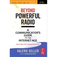 Beyond Powerful Radio: A Communicator's Guide to the Internet AgeùNews, Talk, Information & Personality for Broadcasting, Podcasting, Internet, Radio by Geller; Valerie, 9780240522241