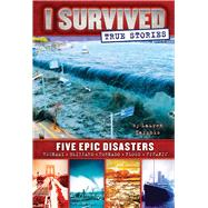 Five Epic Disasters (I Survived True Stories #1) by Tarshis, Lauren, 9780545782241
