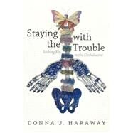 Staying With the Trouble by Haraway, Donna J., 9780822362241