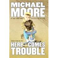 Here Comes Trouble by Moore, Michael, 9780446532242