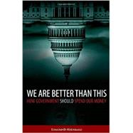 We Are Better Than This How Government Should Spend Our Money by Kleinbard, Edward D., 9780199332243