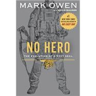 No Hero: The Evolution of a Navy Seal by Owen, Mark; Maurer, Kevin (CON), 9780451472243