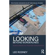 Looking Beyond Borderlines: North America's Frontier Imagination by Rodney; Lee, 9781138842243