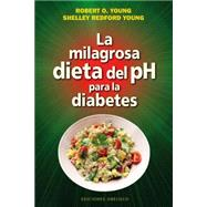 La milagrosa dieta del PH para la diabetes / The pH Miracle for Diabetes by Young, Robert O.; Young, Shelley Redford, 9788416192243