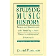 Studying Music History Learning, Reasoning, and Writing About Music History and Literature by Poultney, David, 9780131902244