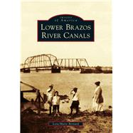 Lower Brazos River Canals by Bernard, Lora-marie, 9781467132244