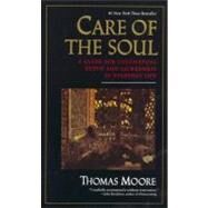 Care of the Soul : A Guide for Cultivating Depth and Sacredness in Everyday Life by Moore, Thomas, 9780060922245