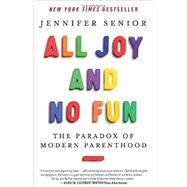 All Joy and No Fun: The Paradox of Modern Parenthood by Senior, Jennifer, 9780062072245