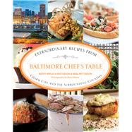 Baltimore Chef's Table Extraordinary Recipes from Charm City and the Surrounding Counties by Patterson, Kathy Wielech; Patterson, Neal; Maher, Kevin Carpenter, 9780762792245