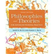 Philosophies & Theories for Advanced Nursing Practice by Butts, Janie B., Ph.D., R.N.; Rich, Karen L., Ph.D., R.N., 9781284112245