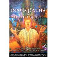 Inner Paths to Outer Space : Journeys to Alien Worlds Through Psychedelics and Other Spiritual Technologies by Strassman, Rick, 9781594772245