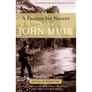 A Passion for Nature The Life of John Muir by Worster, Donald, 9780199782246