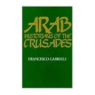 Arab Historians of the Crusades by Gabrieli, Francesco, 9780520052246