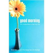 Good Morning : 365 Positive Ways to Start Your Day by Noel, Brook, 9781402212246
