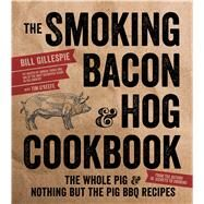 The Smoking Bacon & Hog Cookbook The Whole Pig & Nothing But the Pig BBQ Recipes 9781624142246R