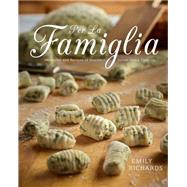 Per La Famiglia: Memories and Recipes of Southern Italian Home Cooking by Richards, Emily, 9781770502246