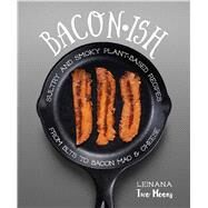 Baconish Sultry and Smoky Plant-Based Recipes from BLTs to Bacon Mac & Cheese by Two Moons, Leinana, 9781941252246