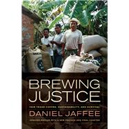 Brewing Justice: Fair Trade Coffee, Sustainability, and Survival by Jaffee, Daniel, 9780520282247