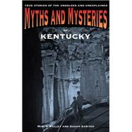 Myths and Mysteries of Kentucky True Stories of the Unsolved and Unexplained by O'Malley, Mimi; Sawyer, Susan, 9780762772247