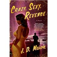 Crazy, Sexy, Revenge A Novel by Mason, J. D., 9781250052247