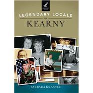 Legendary Locals of Kearny, New Jersey by Krasner, Barbara, 9781467102247