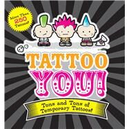 Tattoo You! : Tons and Tons of Temporary Tattoos! by Press Applesauce, 9781604332247