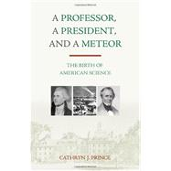 A Professor, A President, and A Meteor by Prince, Cathryn J., 9781616142247