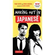 Making Out in Japanese: Japanese Phrasebook by Geers, Todd; Hoburg, Erika; Geers, Elisha (CON), 9784805312247