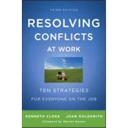 Resolving Conflicts at Work : Ten Strategies for Everyone on the Job by Cloke, Kenneth; Goldsmith, Joan, 9780470922248