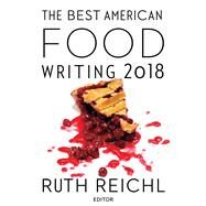 The Best American Food Writing 2018 by Reichl, Ruth; Killingsworth, Silvia, 9781328662248