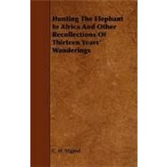 Hunting the Elephant in Africa and Other Recollections of Thirteen Years' Wanderings by Stigand, C. H., 9781444632248