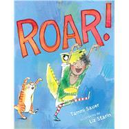 Roar! by Sauer, Tammi; Starin, Liz, 9781481402248