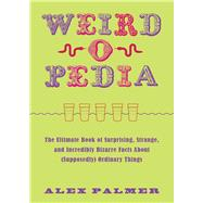 Weird-o-pedia by Palmer, Alex, 9781510722248