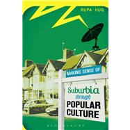 Making Sense of Suburbia through Popular Culture by Huq, Rupa, 9781780932248