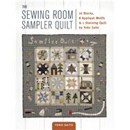 The Sewing Room Sampler Quilt 16 Blocks, 8 Applique Motifs & 1 Stunning Quilt by Yoko Saito by Saito, Yoko, 9781940552248