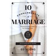 The 10 Commandments of Marriage Practical Principles to Make Your Marriage Great by Young, Ed; Moore, Beth, 9780802412249