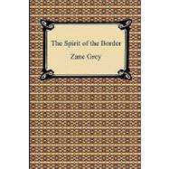 The Spirit of the Border by Grey, Zane, 9781420932249