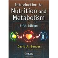 Introduction to Nutrition and Metabolism, Fifth Edition by Bender; David A., 9781466572249