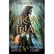The Iron Trial (Magisterium #1) by Black, Holly; Clare, Cassandra, 9780545522250