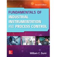 Fundamentals of Industrial Instrumentation and Process Control, Second Edition by Dunn, William, 9781260122251