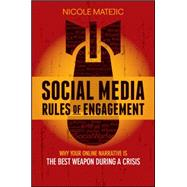 Social Media Rules of Engagement: Why Your Online Narrative Is the Best Weapon During a Crisis by Matejic, Nicole, 9780730322252