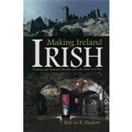 Making Ireland Irish : Tourism and National Identity since the Irish Civil War by Zuelow, Eric, 9780815632252