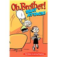 Oh, Brother! Brat Attack! by Weber, Bob; Stephens, Jay, 9781449472252