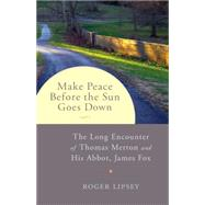 Make Peace before the Sun Goes Down by Lipsey, Roger, 9781611802252